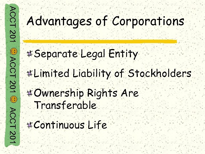 ACCT 201 Advantages of Corporations ACCT 201 Separate Legal Entity Limited Liability of Stockholders
