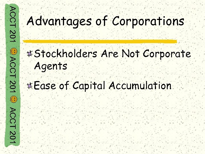 ACCT 201 Advantages of Corporations ACCT 201 Stockholders Are Not Corporate Agents Ease of