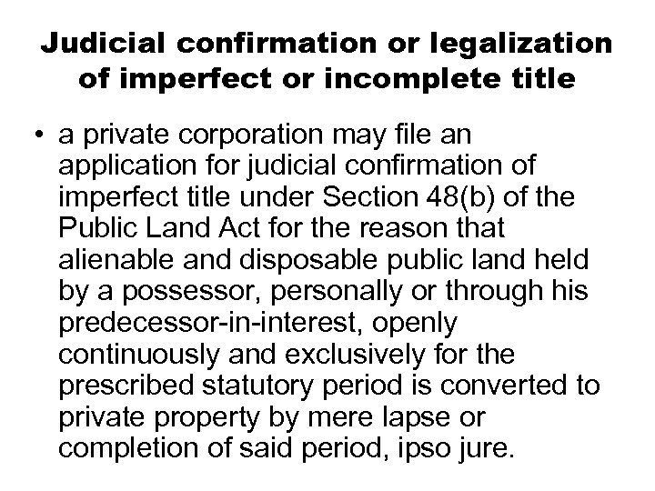 Judicial confirmation or legalization of imperfect or incomplete title • a private corporation may