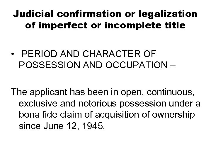 Judicial confirmation or legalization of imperfect or incomplete title • PERIOD AND CHARACTER OF