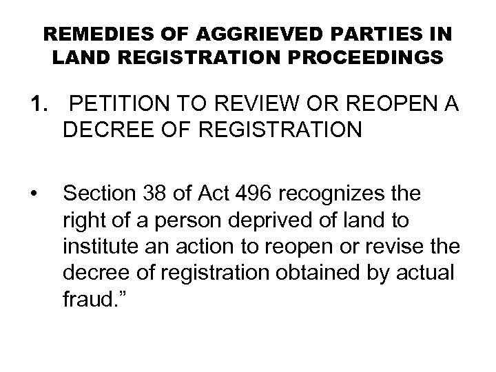 REMEDIES OF AGGRIEVED PARTIES IN LAND REGISTRATION PROCEEDINGS 1. PETITION TO REVIEW OR REOPEN