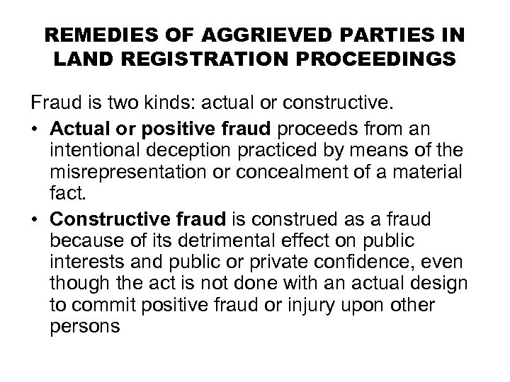 REMEDIES OF AGGRIEVED PARTIES IN LAND REGISTRATION PROCEEDINGS Fraud is two kinds: actual or