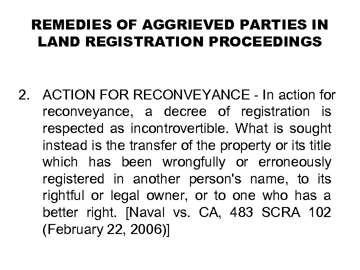 REMEDIES OF AGGRIEVED PARTIES IN LAND REGISTRATION PROCEEDINGS 2. ACTION FOR RECONVEYANCE - In