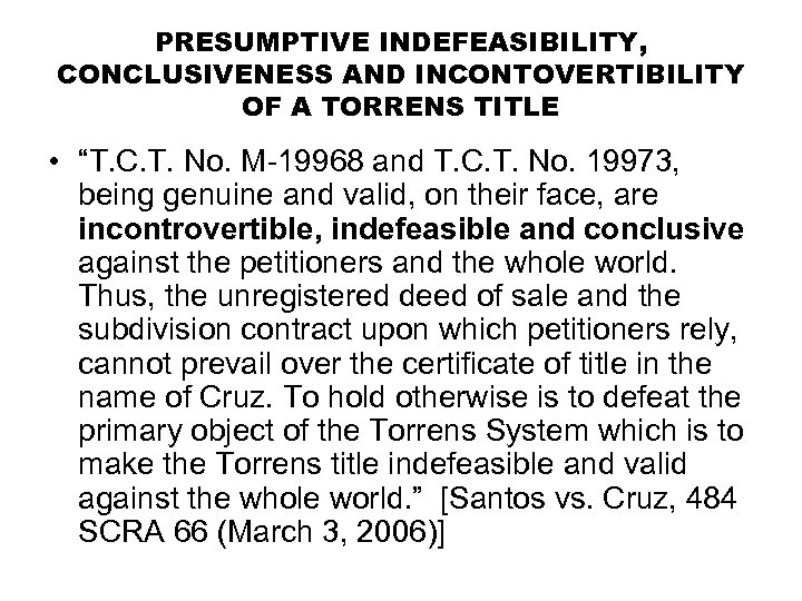 """PRESUMPTIVE INDEFEASIBILITY, CONCLUSIVENESS AND INCONTOVERTIBILITY OF A TORRENS TITLE • """"T. C. T. No."""