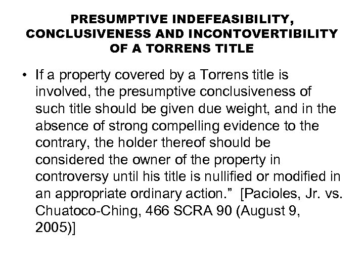 PRESUMPTIVE INDEFEASIBILITY, CONCLUSIVENESS AND INCONTOVERTIBILITY OF A TORRENS TITLE • If a property covered