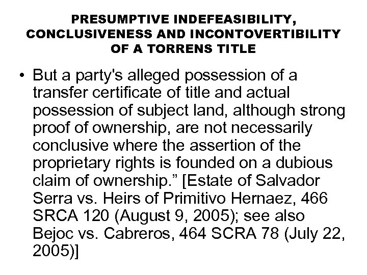 PRESUMPTIVE INDEFEASIBILITY, CONCLUSIVENESS AND INCONTOVERTIBILITY OF A TORRENS TITLE • But a party's alleged