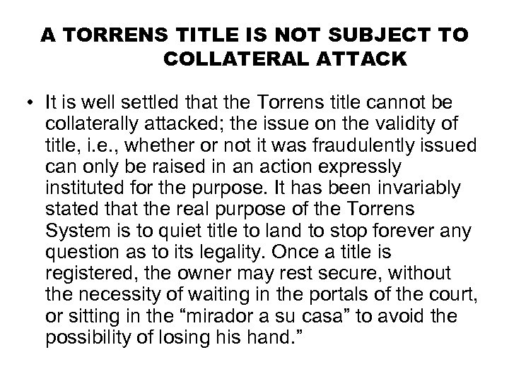 A TORRENS TITLE IS NOT SUBJECT TO COLLATERAL ATTACK • It is well settled