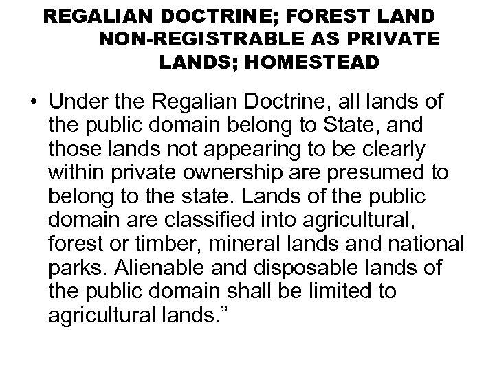 REGALIAN DOCTRINE; FOREST LAND NON-REGISTRABLE AS PRIVATE LANDS; HOMESTEAD • Under the Regalian Doctrine,
