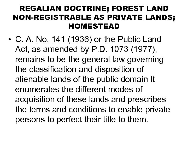 REGALIAN DOCTRINE; FOREST LAND NON-REGISTRABLE AS PRIVATE LANDS; HOMESTEAD • C. A. No. 141