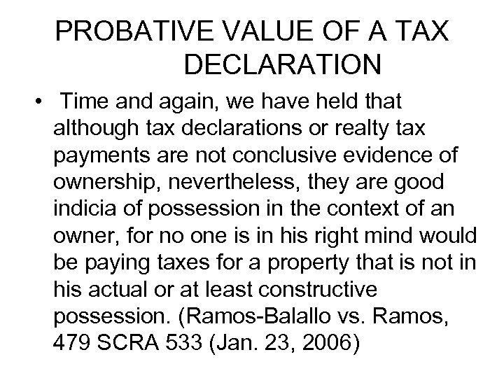 PROBATIVE VALUE OF A TAX DECLARATION • Time and again, we have held that