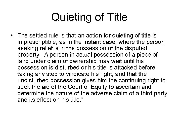Quieting of Title • The settled rule is that an action for quieting of
