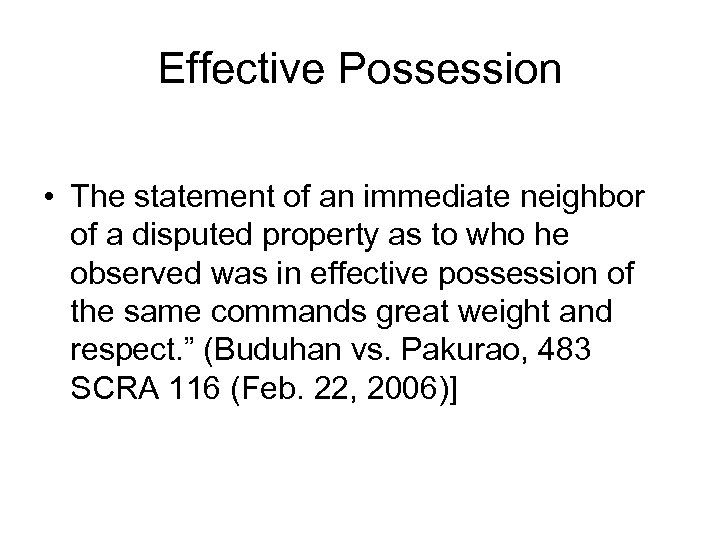 Effective Possession • The statement of an immediate neighbor of a disputed property as