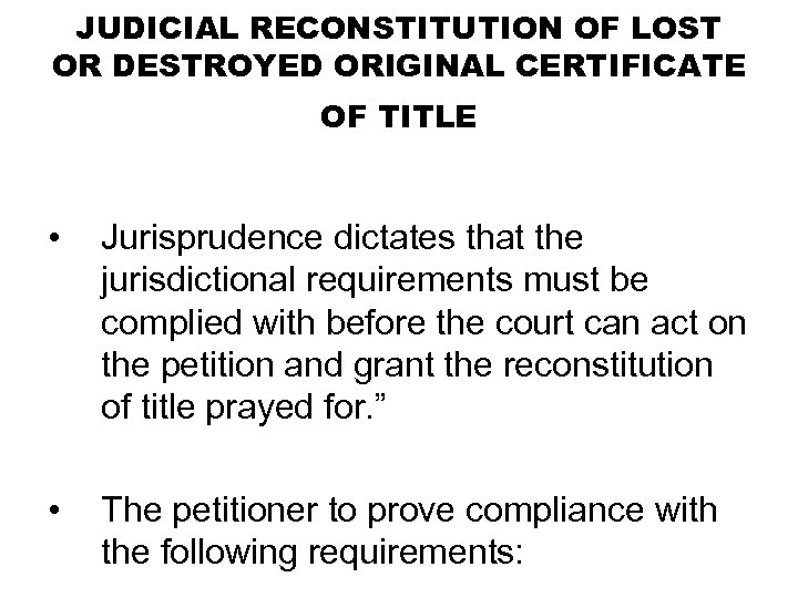 JUDICIAL RECONSTITUTION OF LOST OR DESTROYED ORIGINAL CERTIFICATE OF TITLE • Jurisprudence dictates that