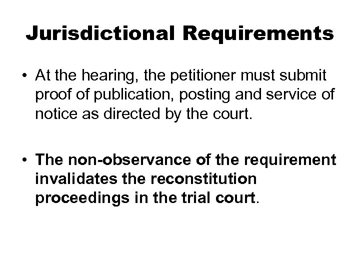 Jurisdictional Requirements • At the hearing, the petitioner must submit proof of publication, posting