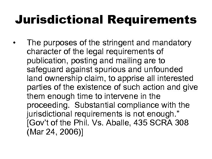 Jurisdictional Requirements • The purposes of the stringent and mandatory character of the legal