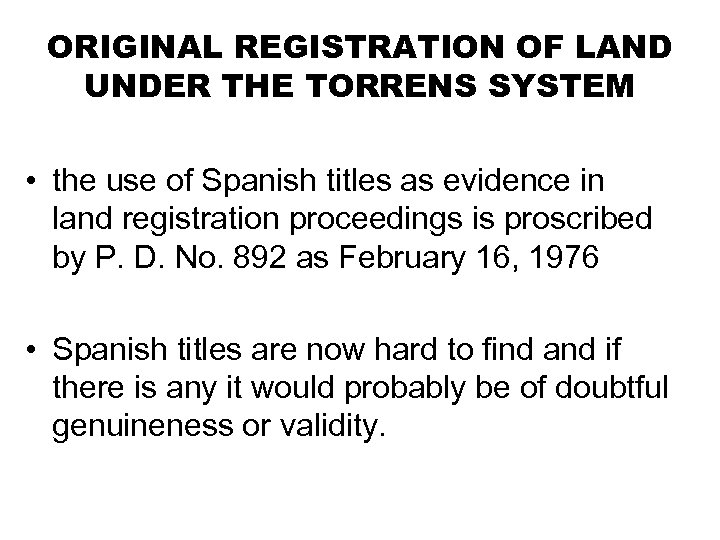 ORIGINAL REGISTRATION OF LAND UNDER THE TORRENS SYSTEM • the use of Spanish titles