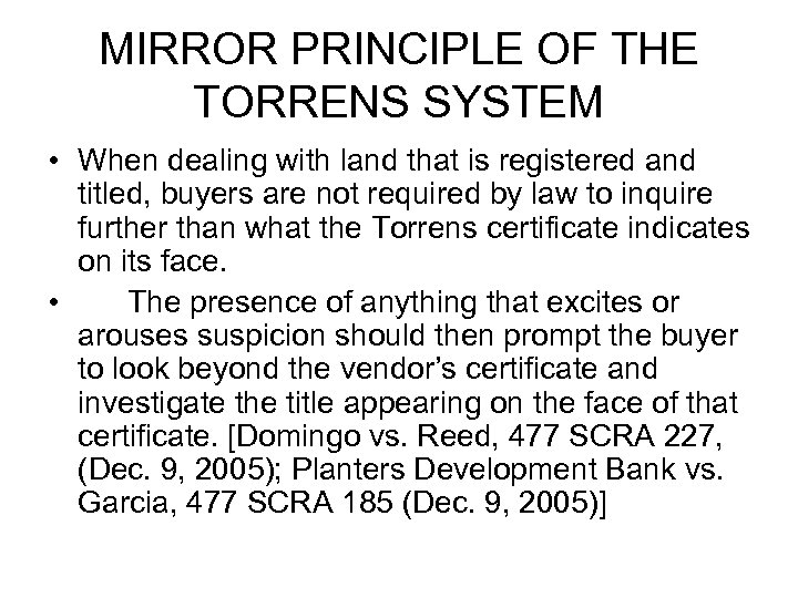 MIRROR PRINCIPLE OF THE TORRENS SYSTEM • When dealing with land that is registered