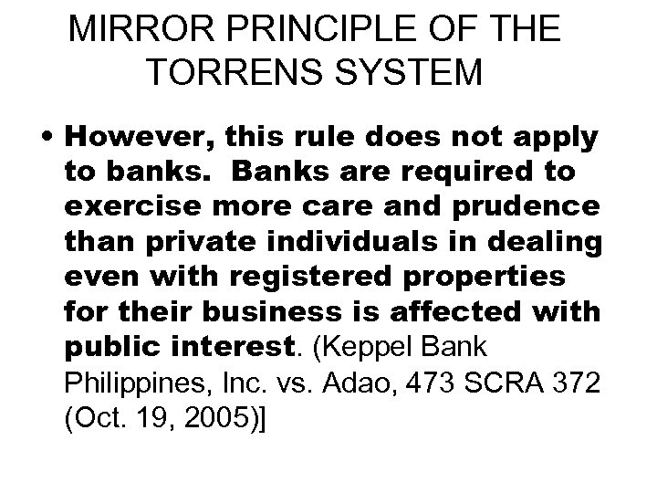 MIRROR PRINCIPLE OF THE TORRENS SYSTEM • However, this rule does not apply to
