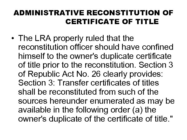 ADMINISTRATIVE RECONSTITUTION OF CERTIFICATE OF TITLE • The LRA properly ruled that the reconstitution