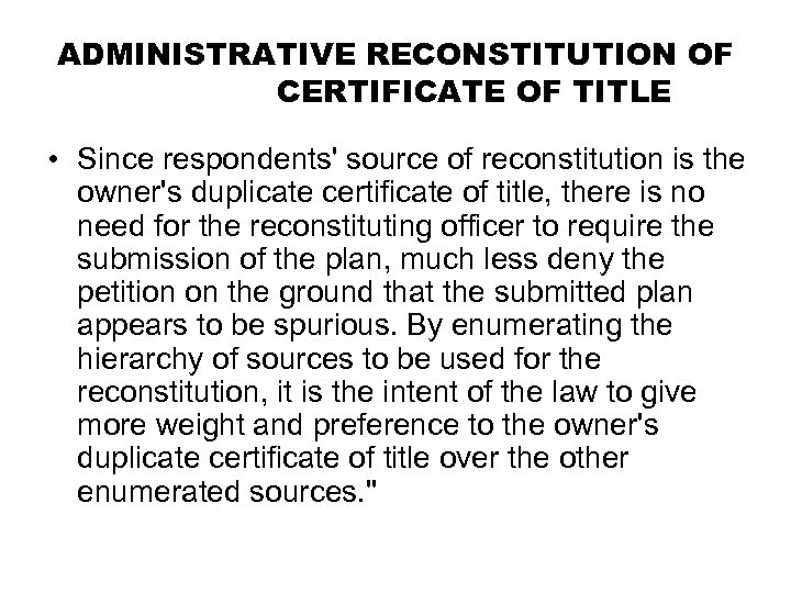 ADMINISTRATIVE RECONSTITUTION OF CERTIFICATE OF TITLE • Since respondents' source of reconstitution is the