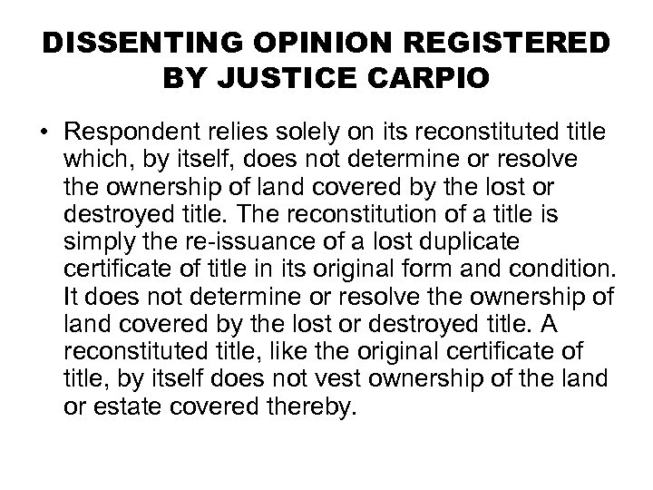 DISSENTING OPINION REGISTERED BY JUSTICE CARPIO • Respondent relies solely on its reconstituted title