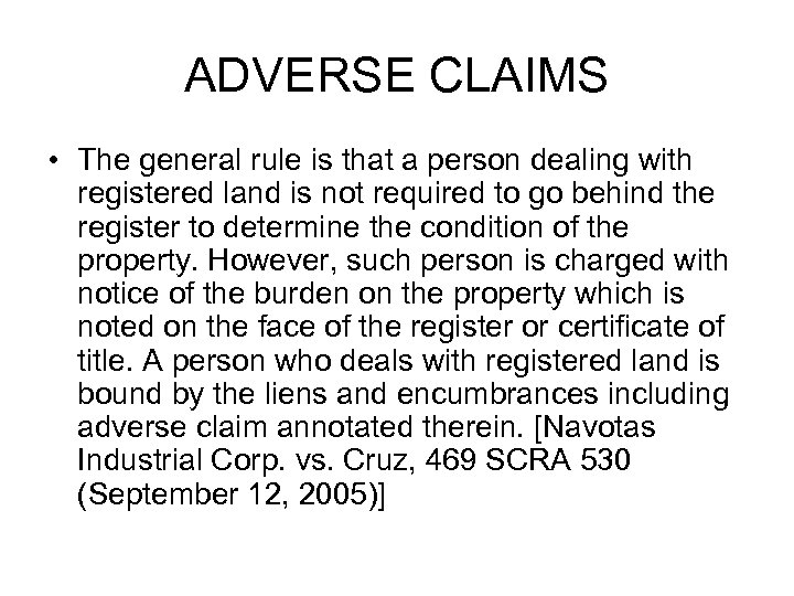 ADVERSE CLAIMS • The general rule is that a person dealing with registered land
