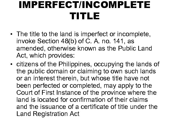 IMPERFECT/INCOMPLETE TITLE • The title to the land is imperfect or incomplete, invoke Section