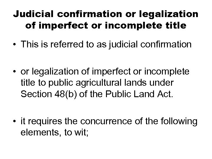 Judicial confirmation or legalization of imperfect or incomplete title • This is referred to