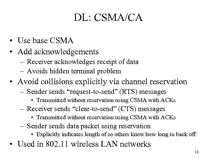 DL: CSMA/CA • Use base CSMA • Add acknowledgements – Receiver acknowledges receipt of
