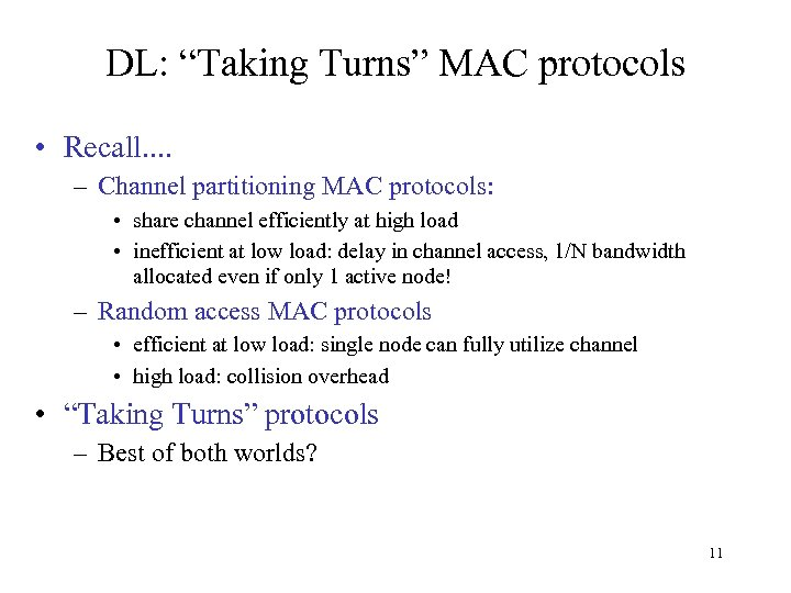 """DL: """"Taking Turns"""" MAC protocols • Recall. . – Channel partitioning MAC protocols: •"""