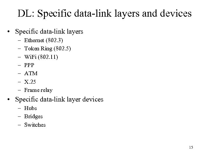 DL: Specific data-link layers and devices • Specific data-link layers – – – –