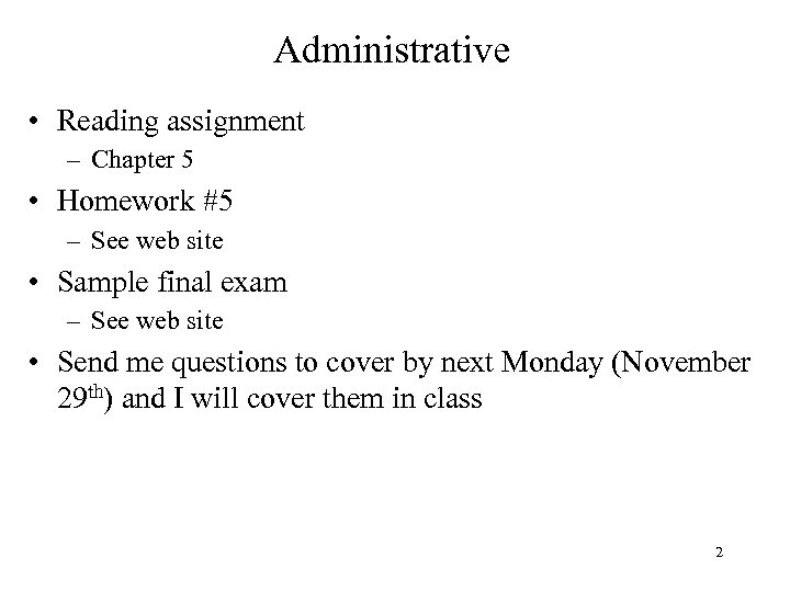 Administrative • Reading assignment – Chapter 5 • Homework #5 – See web site