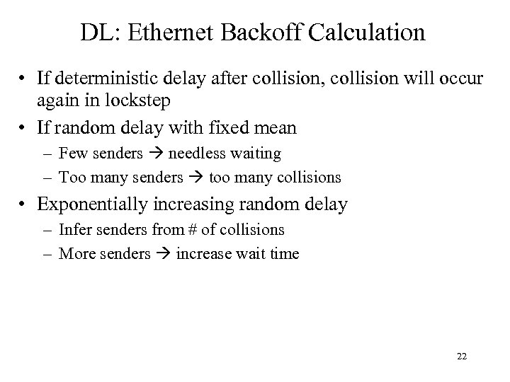 DL: Ethernet Backoff Calculation • If deterministic delay after collision, collision will occur again