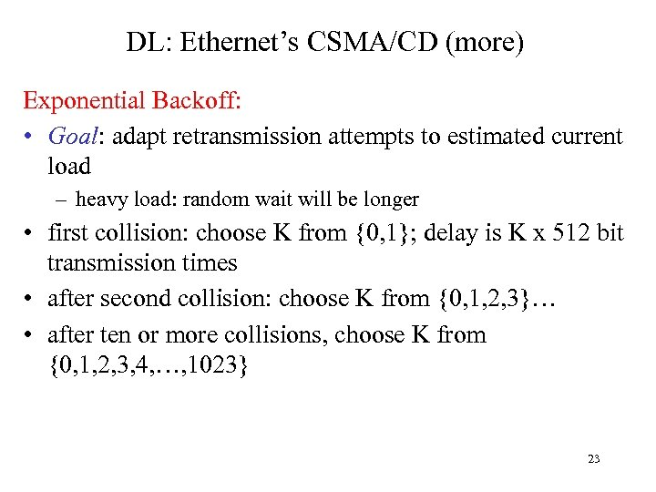 DL: Ethernet's CSMA/CD (more) Exponential Backoff: • Goal: adapt retransmission attempts to estimated current