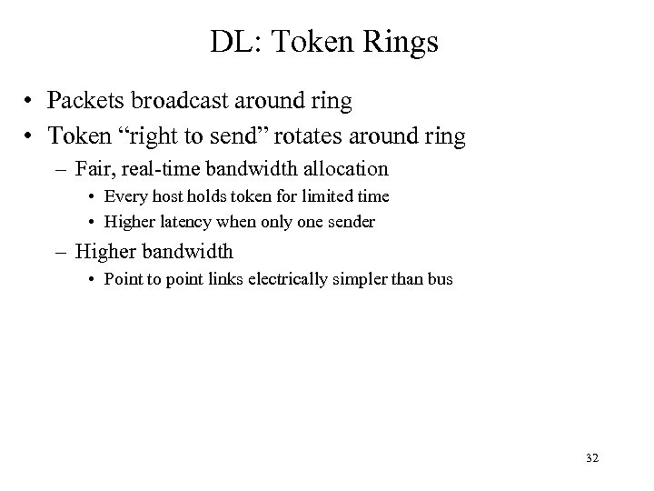"""DL: Token Rings • Packets broadcast around ring • Token """"right to send"""" rotates"""