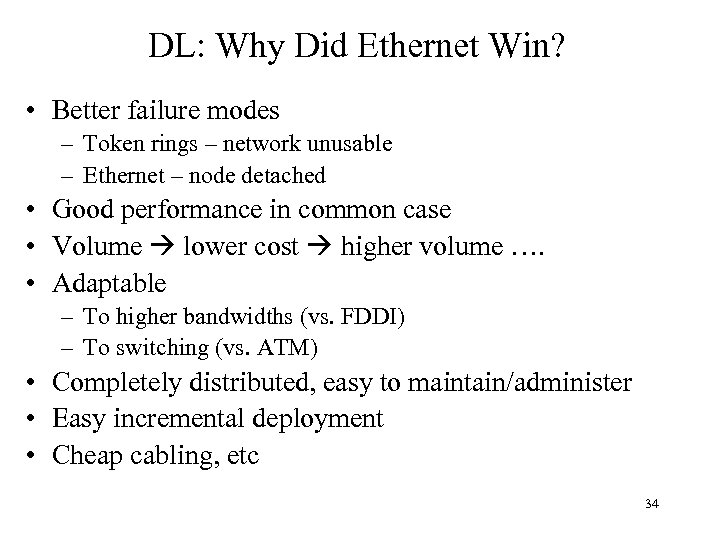 DL: Why Did Ethernet Win? • Better failure modes – Token rings – network