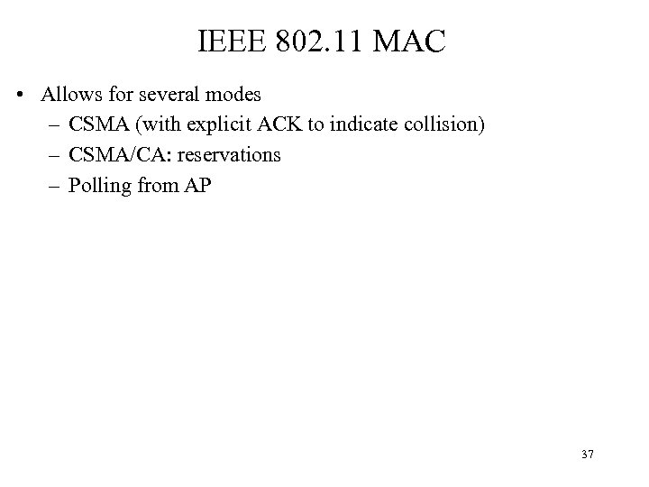 IEEE 802. 11 MAC • Allows for several modes – CSMA (with explicit ACK