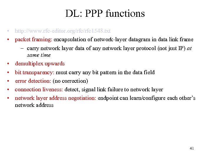 DL: PPP functions • http: //www. rfc-editor. org/rfc 1548. txt • packet framing: encapsulation