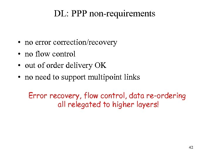 DL: PPP non-requirements • • no error correction/recovery no flow control out of order