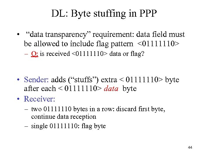 """DL: Byte stuffing in PPP • """"data transparency"""" requirement: data field must be allowed"""