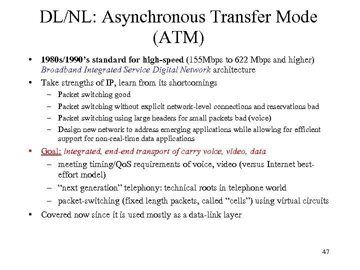 DL/NL: Asynchronous Transfer Mode (ATM) • • 1980 s/1990's standard for high-speed (155 Mbps