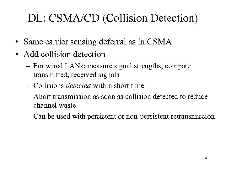 DL: CSMA/CD (Collision Detection) • Same carrier sensing deferral as in CSMA • Add