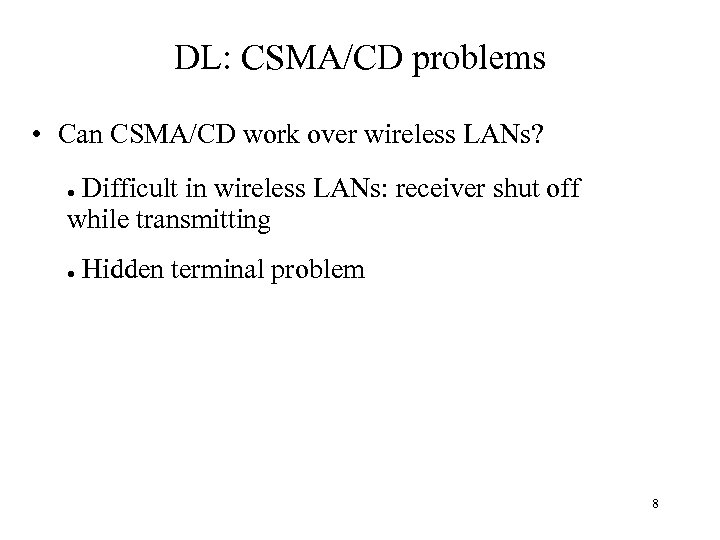 DL: CSMA/CD problems • Can CSMA/CD work over wireless LANs? Difficult in wireless LANs: