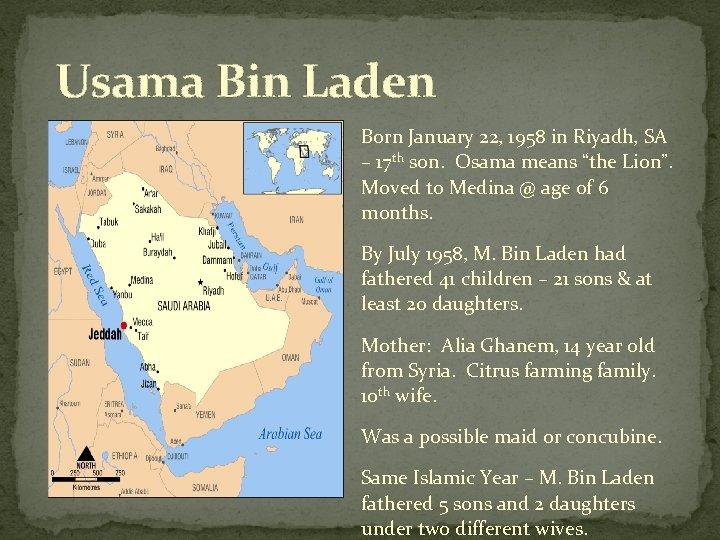 Usama Bin Laden Born January 22, 1958 in Riyadh, SA – 17 th son.