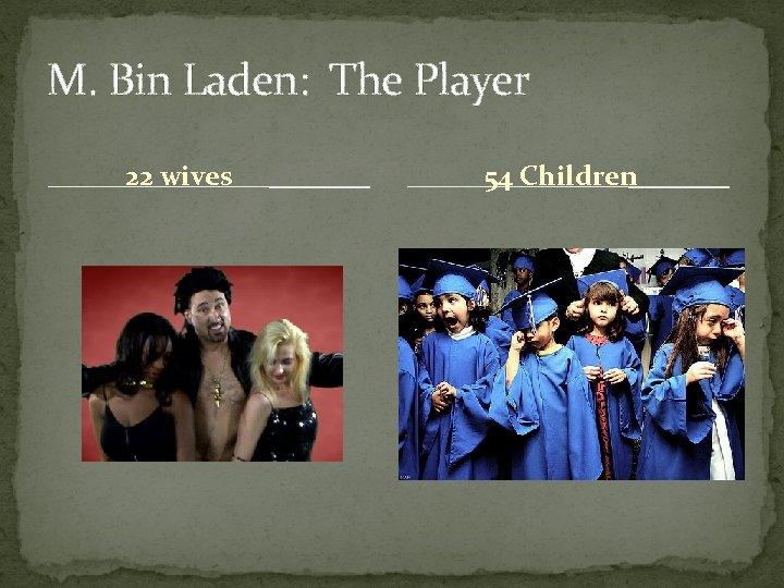 M. Bin Laden: The Player 22 wives 54 Children