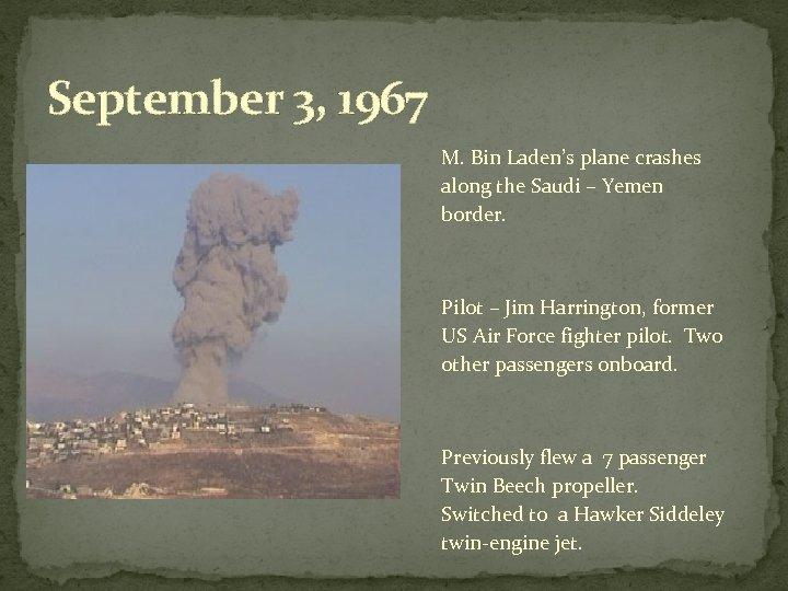 September 3, 1967 M. Bin Laden's plane crashes along the Saudi – Yemen border.