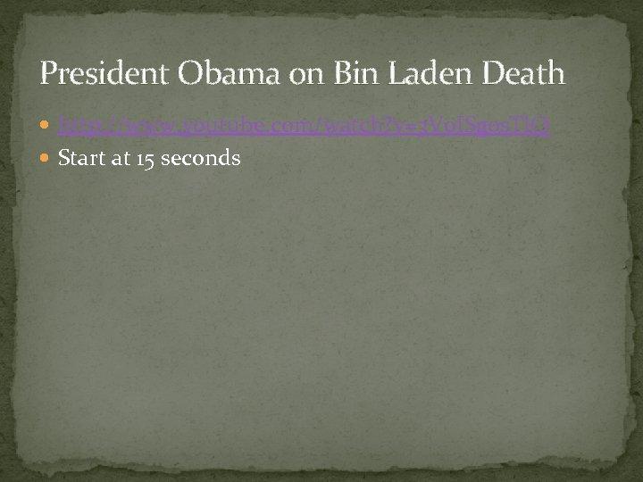 President Obama on Bin Laden Death http: //www. youtube. com/watch? v=3 V 0 ISgos.