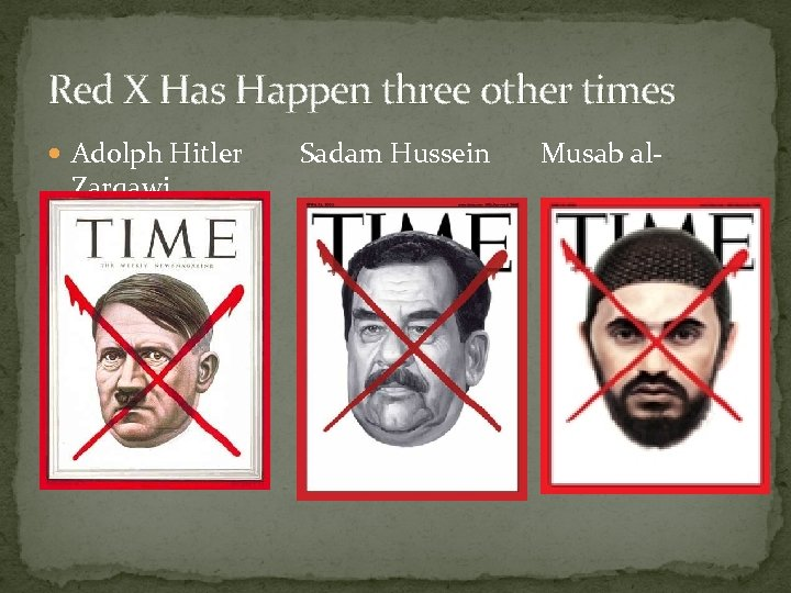 Red X Has Happen three other times Adolph Hitler Zarqawi Sadam Hussein Musab al-