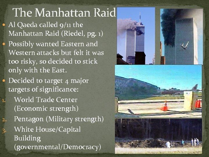 The Manhattan Raid Al Qaeda called 9/11 the Manhattan Raid (Riedel, pg. 1) Possibly