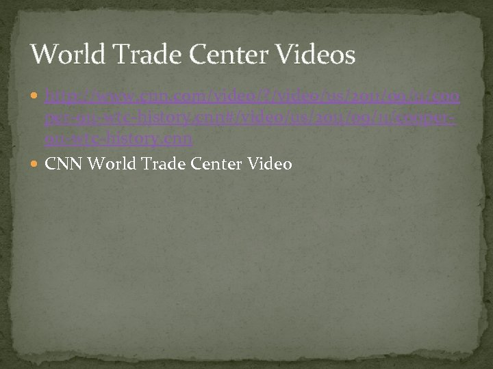 World Trade Center Videos http: //www. cnn. com/video/? /video/us/2011/09/11/coo per-911 -wtc-history. cnn#/video/us/2011/09/11/cooper 911 -wtc-history.